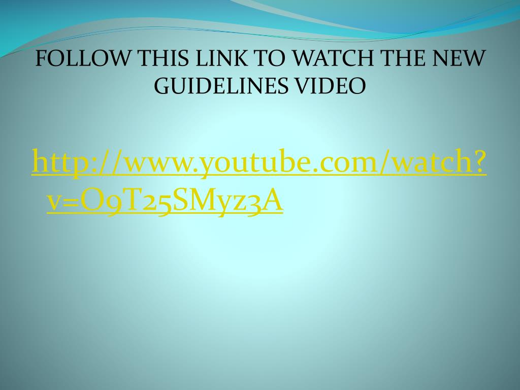 FOLLOW THIS LINK TO WATCH THE NEW GUIDELINES VIDEO