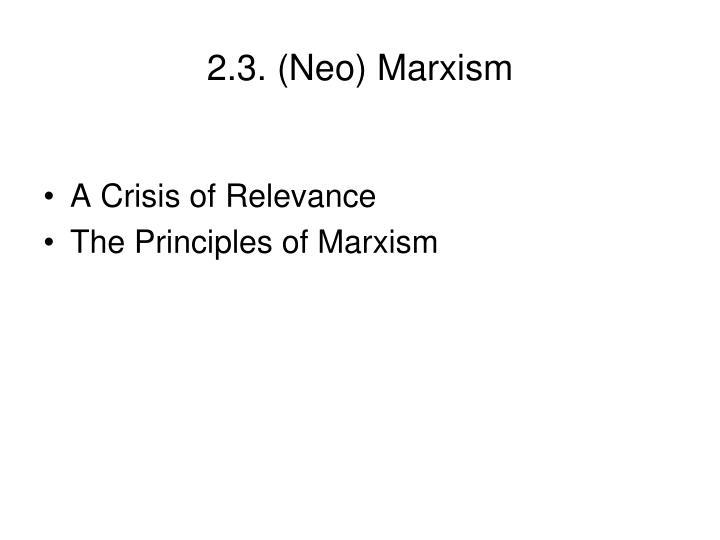 2.3. (Neo) Marxism
