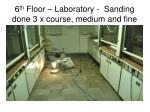6 th floor laboratory sanding done 3 x course medium and fine