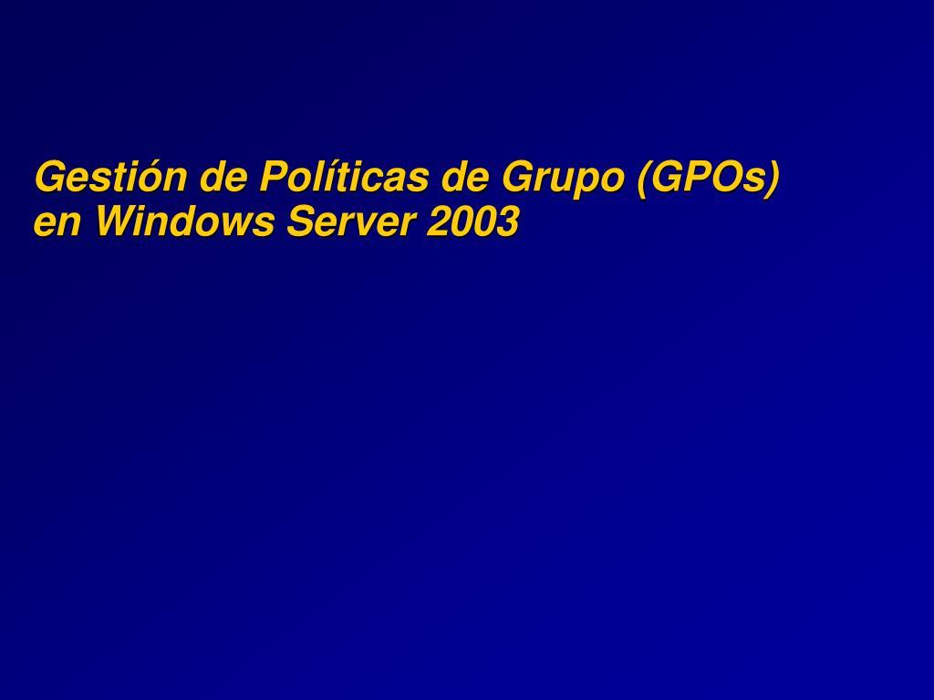 gesti n de pol ticas de grupo gpos en windows server 2003