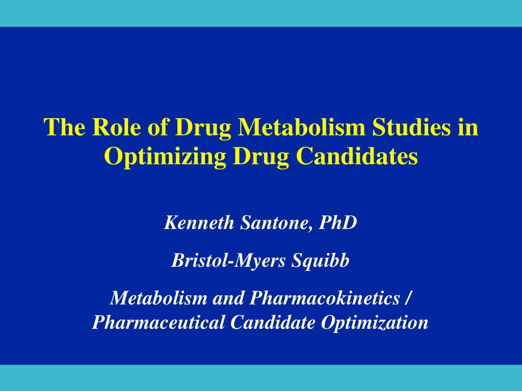 the role of drug metabolism studies in optimizing drug candidates l.