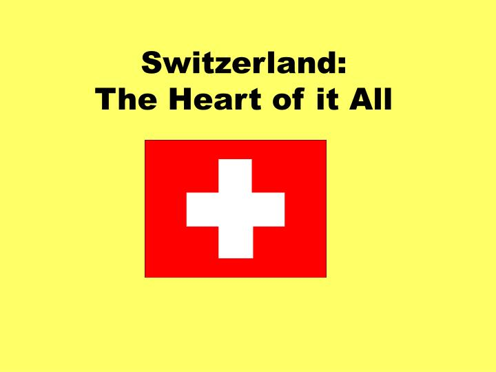 Switzerland the heart of it all