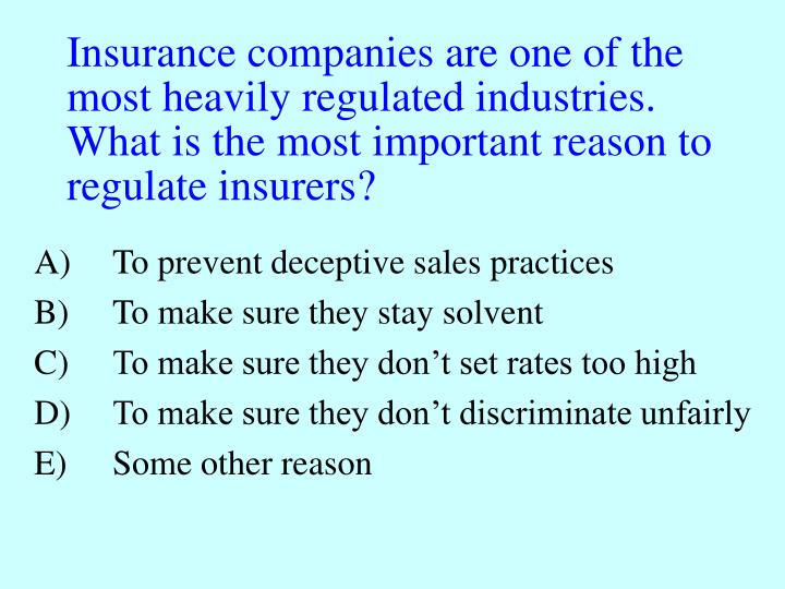 Insurance companies are one of the most heavily regulated industries.  What is the most important re...