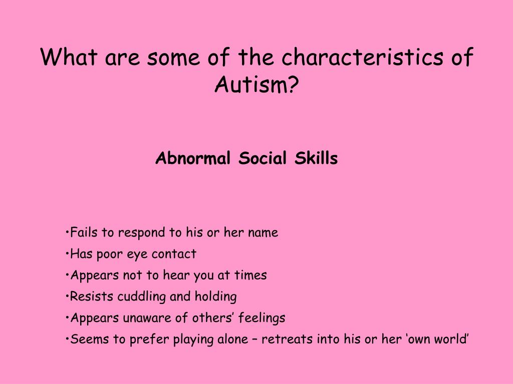 What are some of the characteristics of Autism?