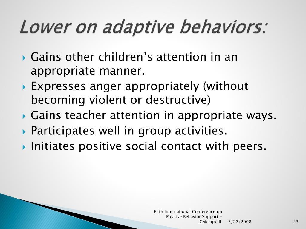 Lower on adaptive behaviors: