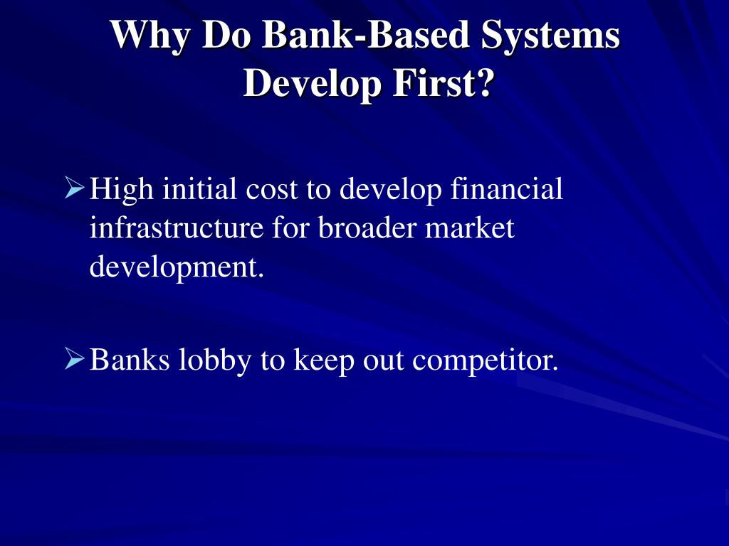 Why Do Bank-Based Systems
