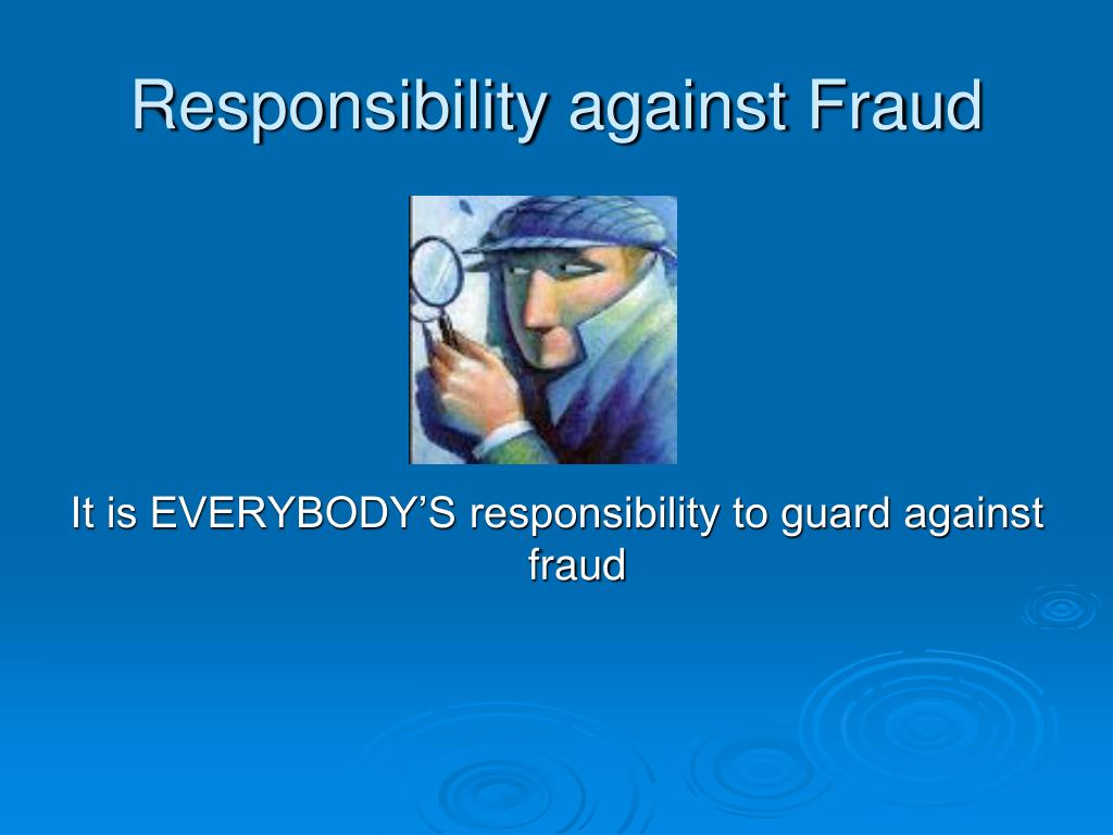 Responsibility against Fraud