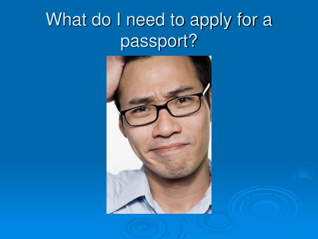 What do I need to apply for a passport?