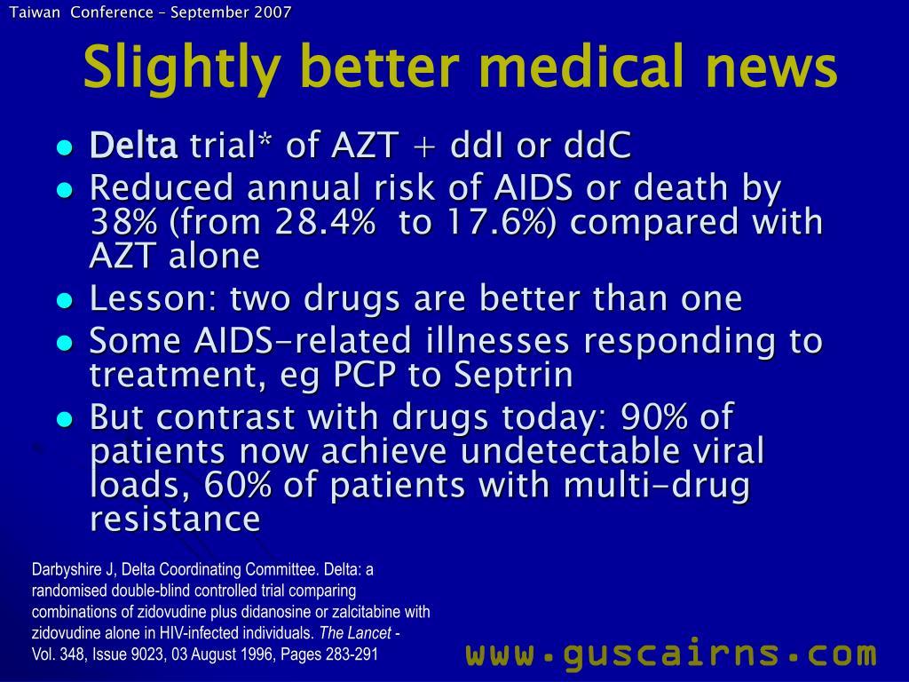 Slightly better medical news