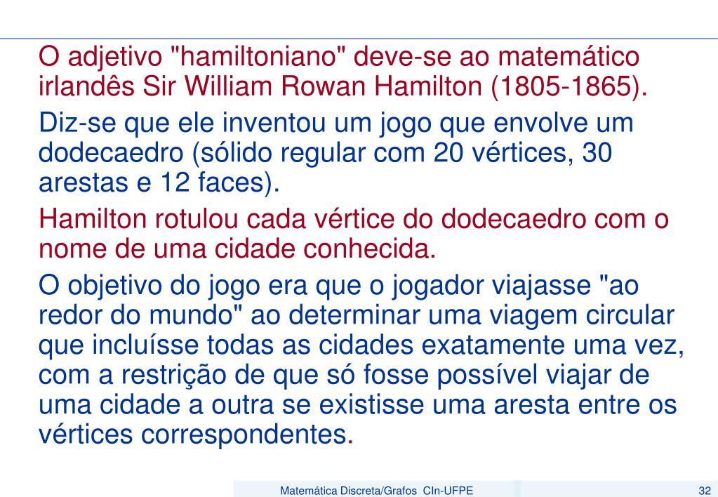 """O adjetivo """"hamiltoniano"""" deve-se ao matemático irlandês Sir William Rowan Hamilton (1805-1865)."""