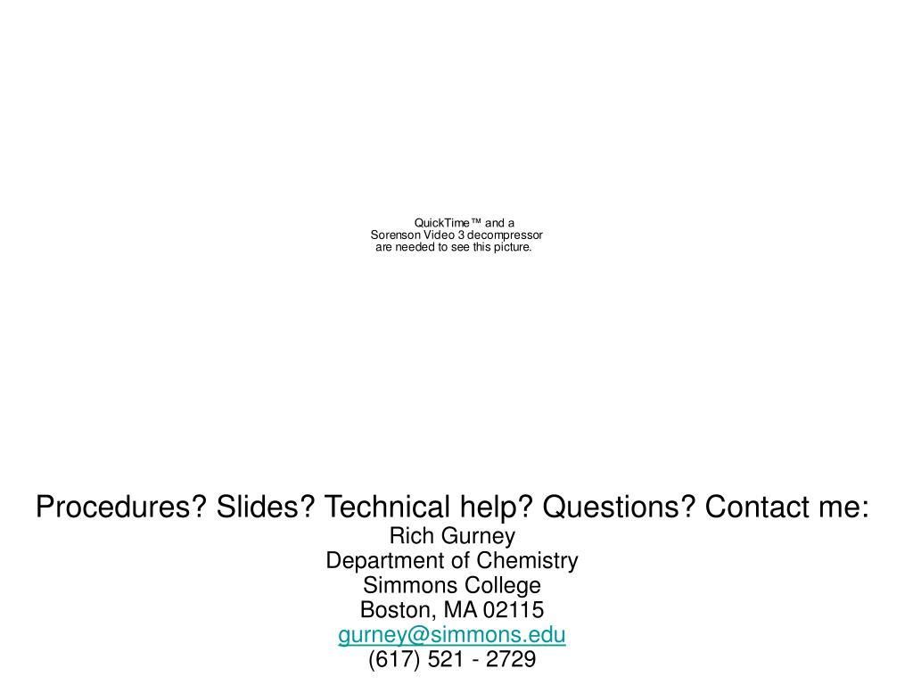Procedures? Slides? Technical help? Questions? Contact me: