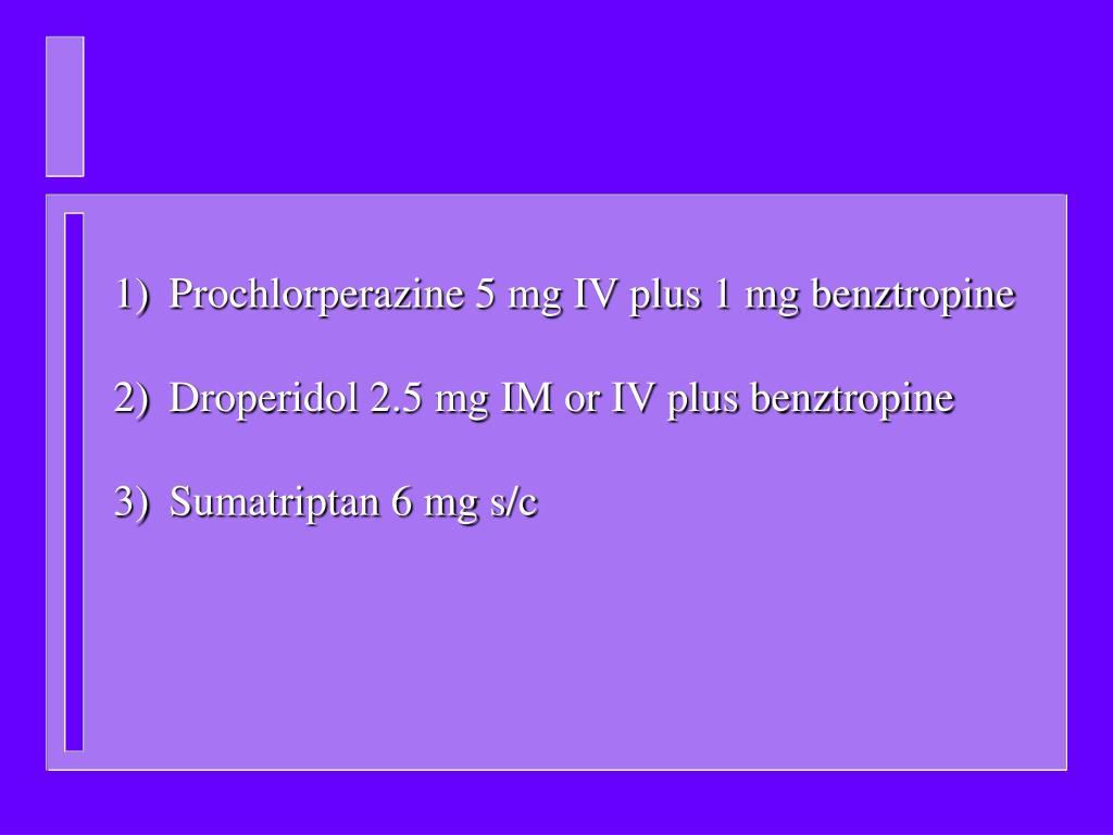 Prochlorperazine 5 mg IV plus 1 mg benztropine