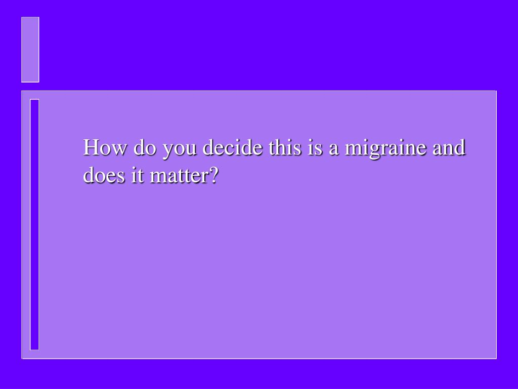 How do you decide this is a migraine and