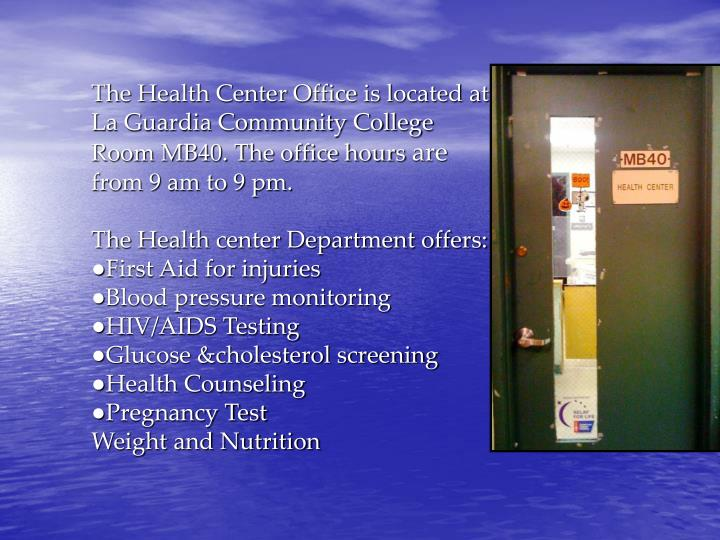 The Health Center Office is located at La Guardia Community College Room MB40. The office hours