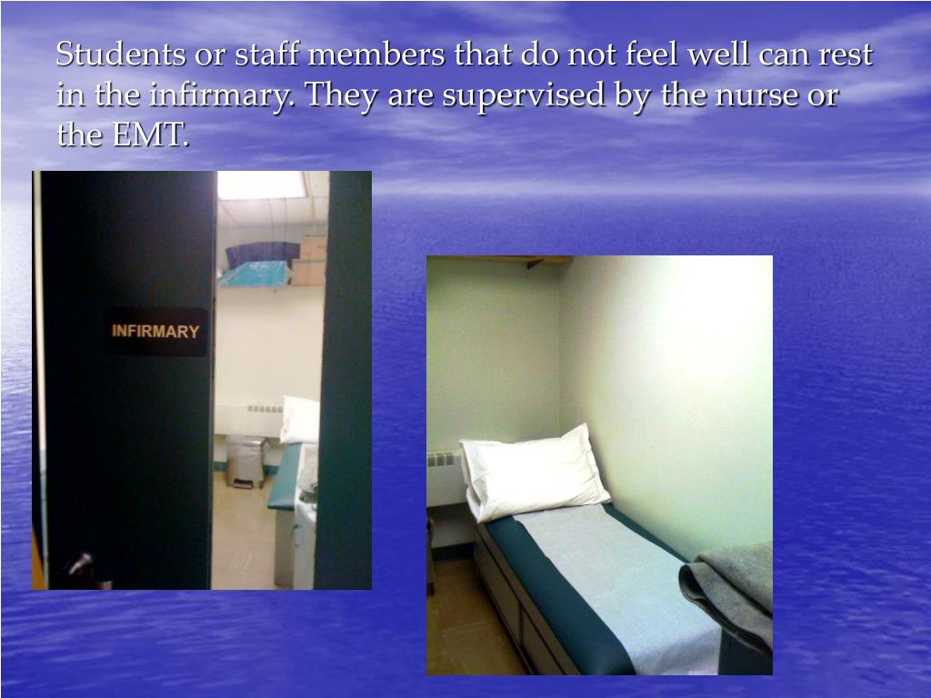 Students or staff members that do not feel well can rest in the infirmary. They are supervised by the nurse or the EMT.