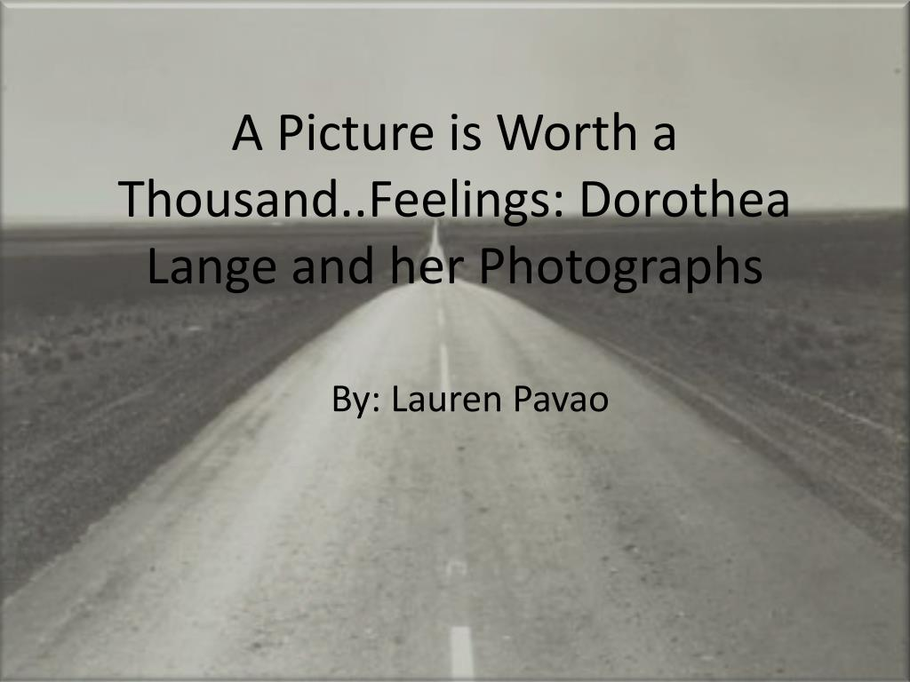 a picture is worth a thousand feelings dorothea lange and her photographs l.