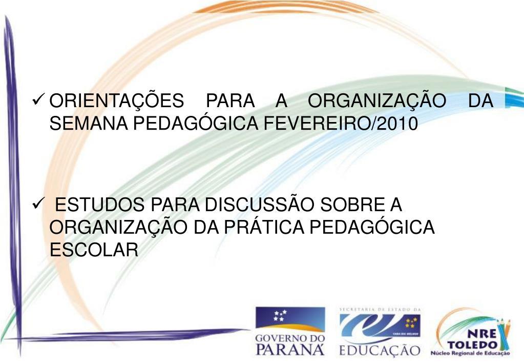 ORIENTAÇÕES PARA A ORGANIZAÇÃO DA SEMANA PEDAGÓGICA FEVEREIRO/2010