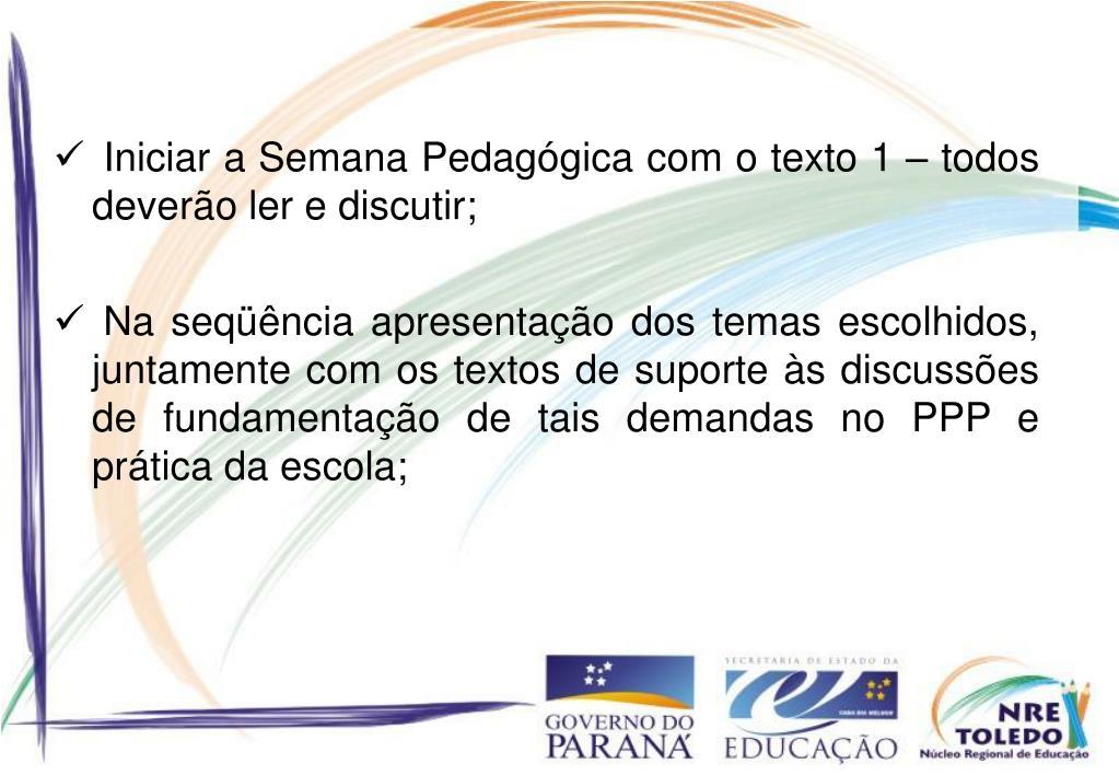 Iniciar a Semana Pedagógica com o texto 1 – todos deverão ler e discutir;
