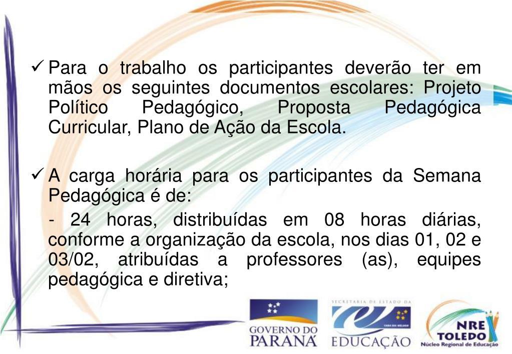 Para o trabalho os participantes deverão ter em mãos os seguintes documentos escolares: Projeto Político Pedagógico, Proposta Pedagógica Curricular, Plano de Ação da Escola.