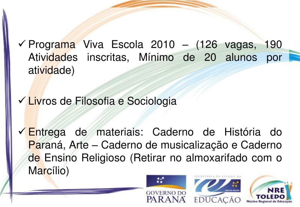Programa Viva Escola 2010 – (126 vagas, 190 Atividades inscritas, Mínimo de 20 alunos por atividade)