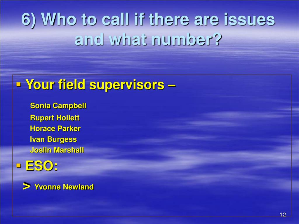 6) Who to call if there are issues and what number?
