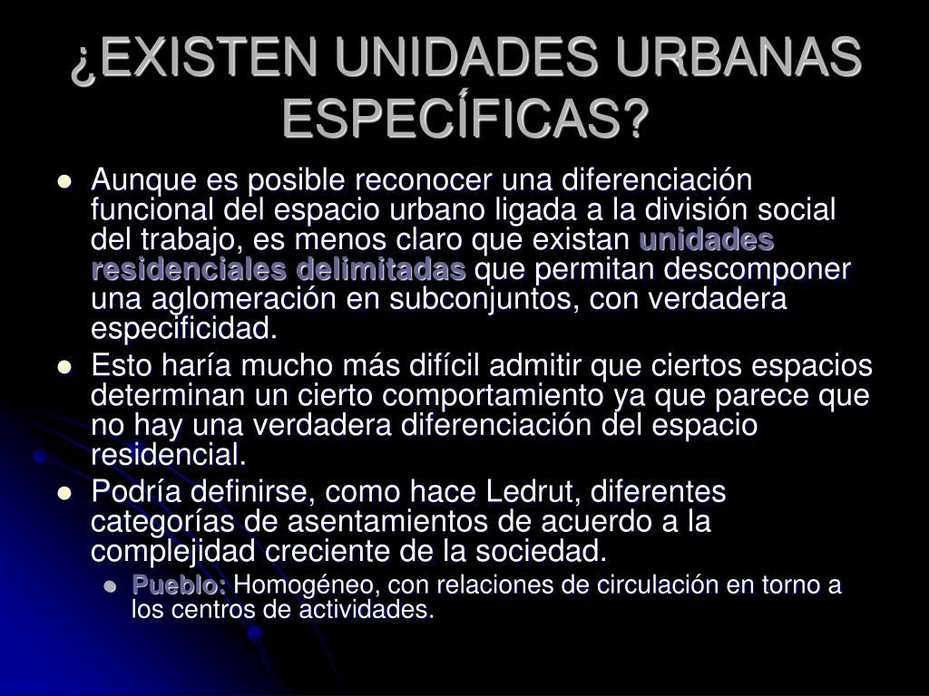¿EXISTEN UNIDADES URBANAS ESPECÍFICAS?
