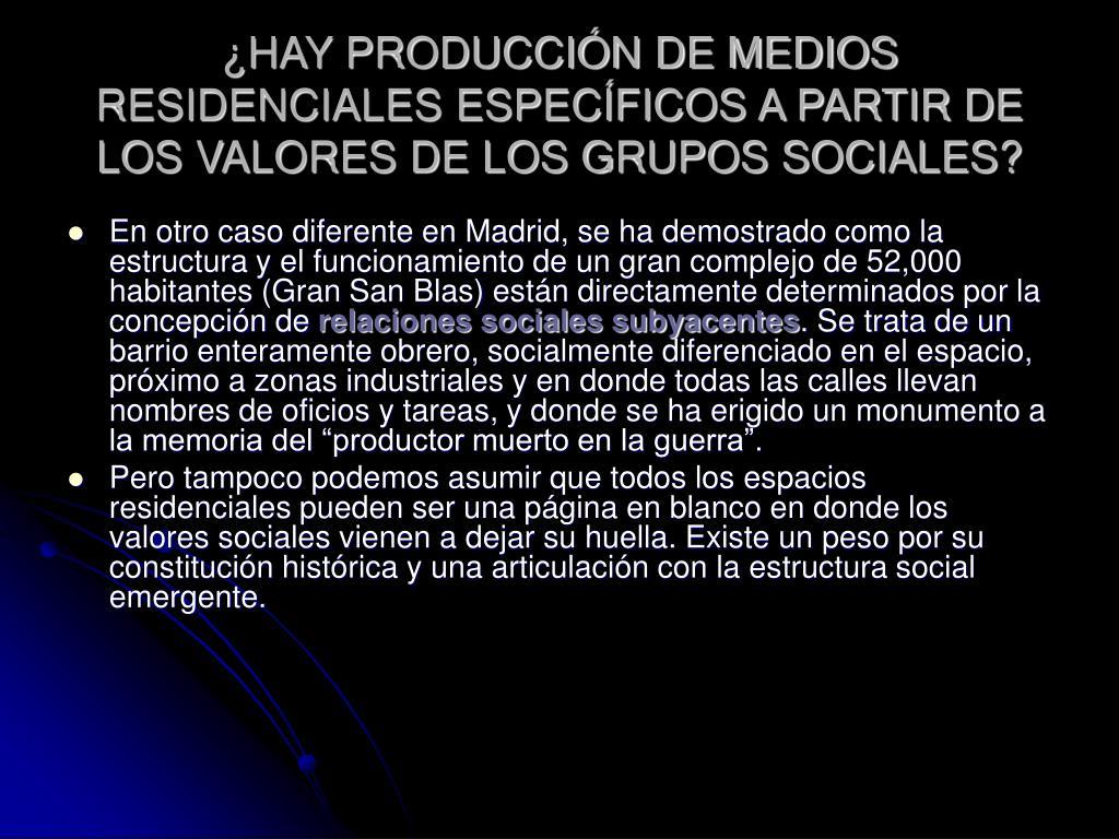 ¿HAY PRODUCCIÓN DE MEDIOS RESIDENCIALES ESPECÍFICOS A PARTIR DE LOS VALORES DE LOS GRUPOS SOCIALES?