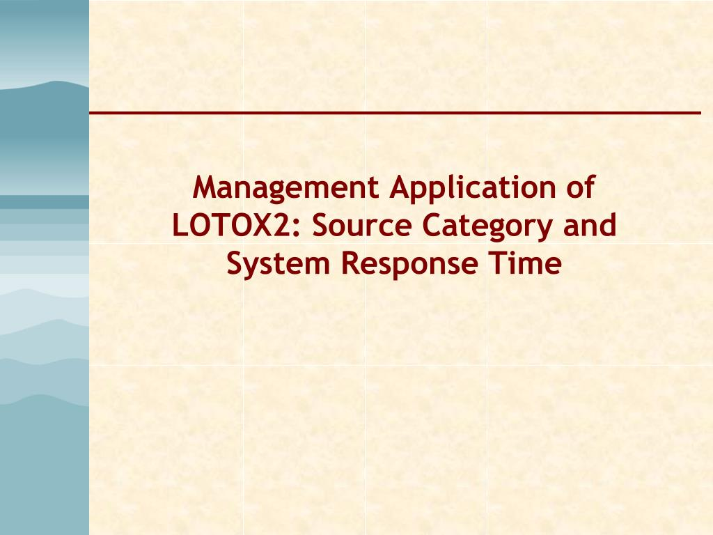 Management Application of LOTOX2: Source Category and System Response Time