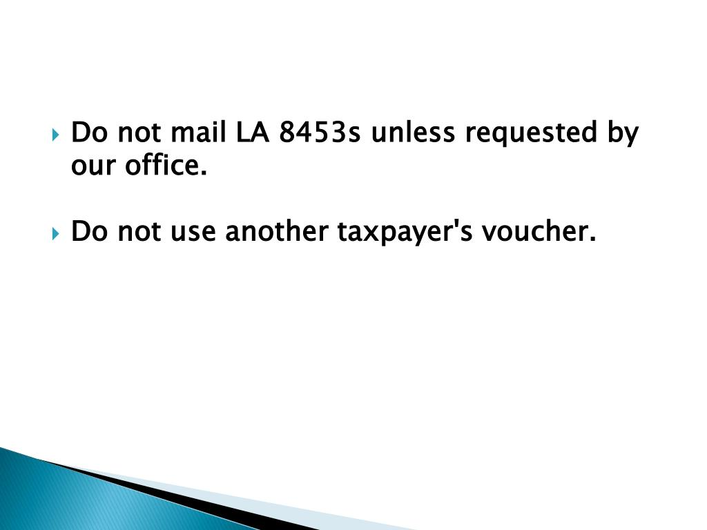 Do not mail LA 8453s unless requested by our office.