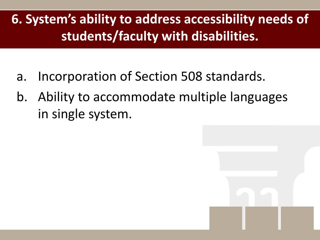 6. System's ability to address accessibility needs of students/faculty with disabilities.