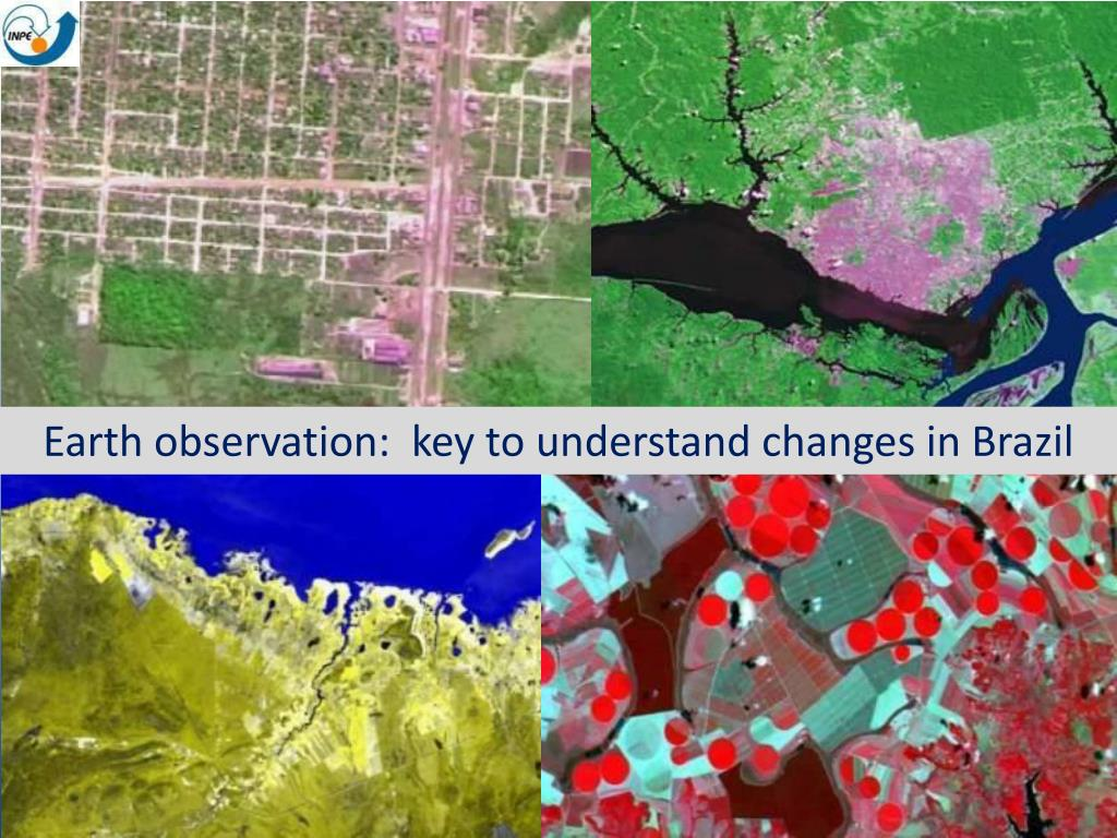 Earth observation:  key to understand changes in Brazil