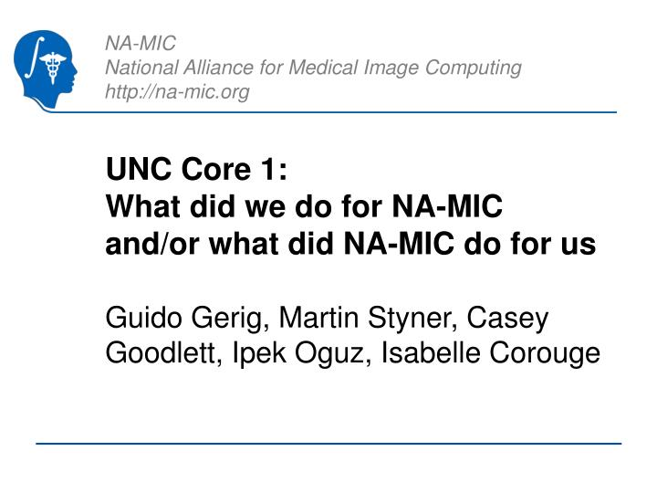 Unc core 1 what did we do for na mic and or what did na mic do for us