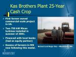 kas brothers plant 25 year cash crop