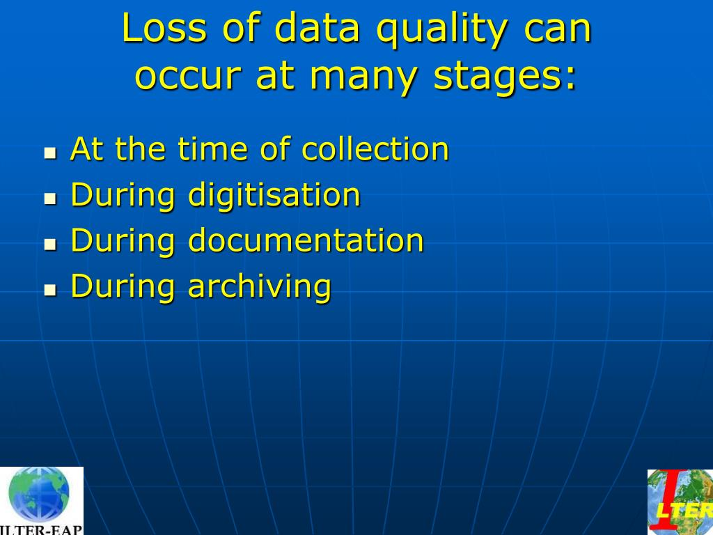 Loss of data quality can occur at many stages: