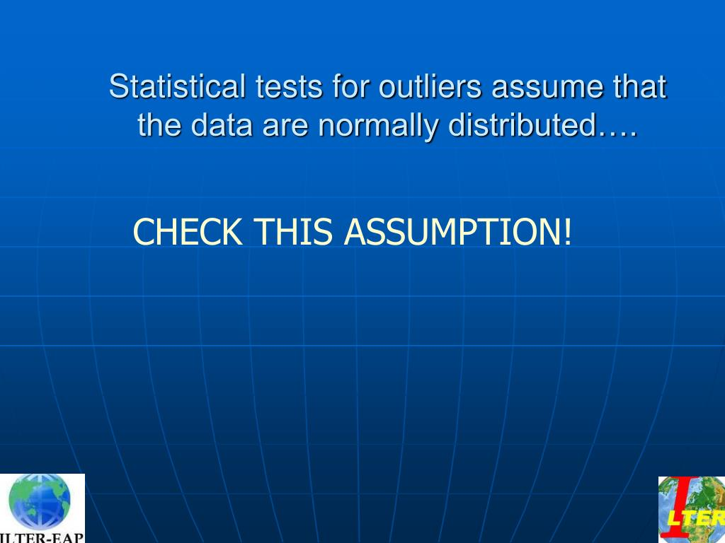 Statistical tests for outliers assume that the data are normally distributed….