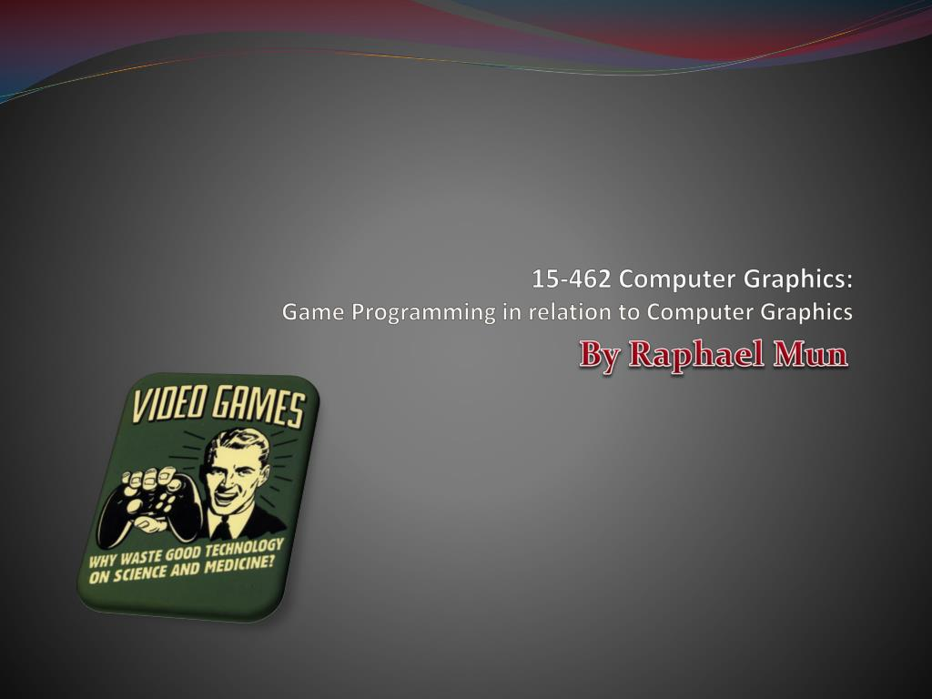 15 462 computer graphics game programming in relation to computer graphics l.