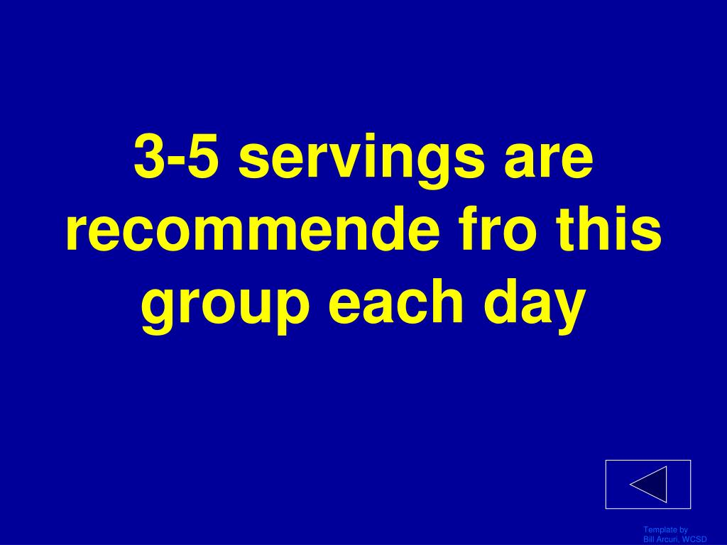 3-5 servings are recommende fro this group each day