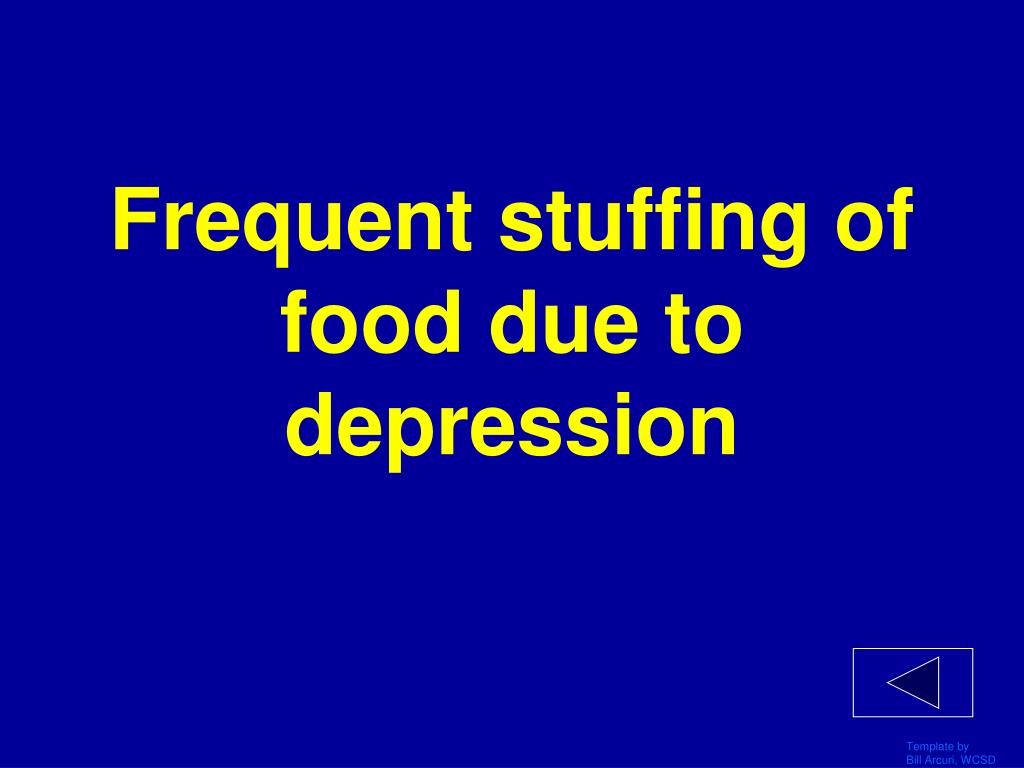 Frequent stuffing of food due to depression