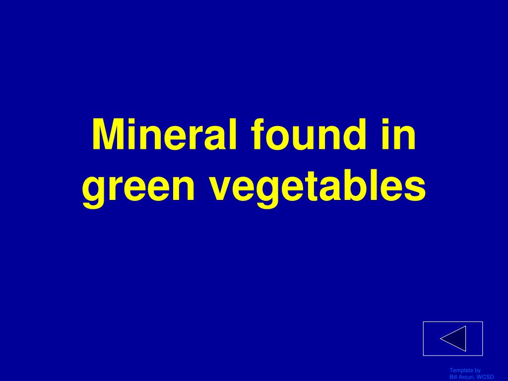 Mineral found in green vegetables