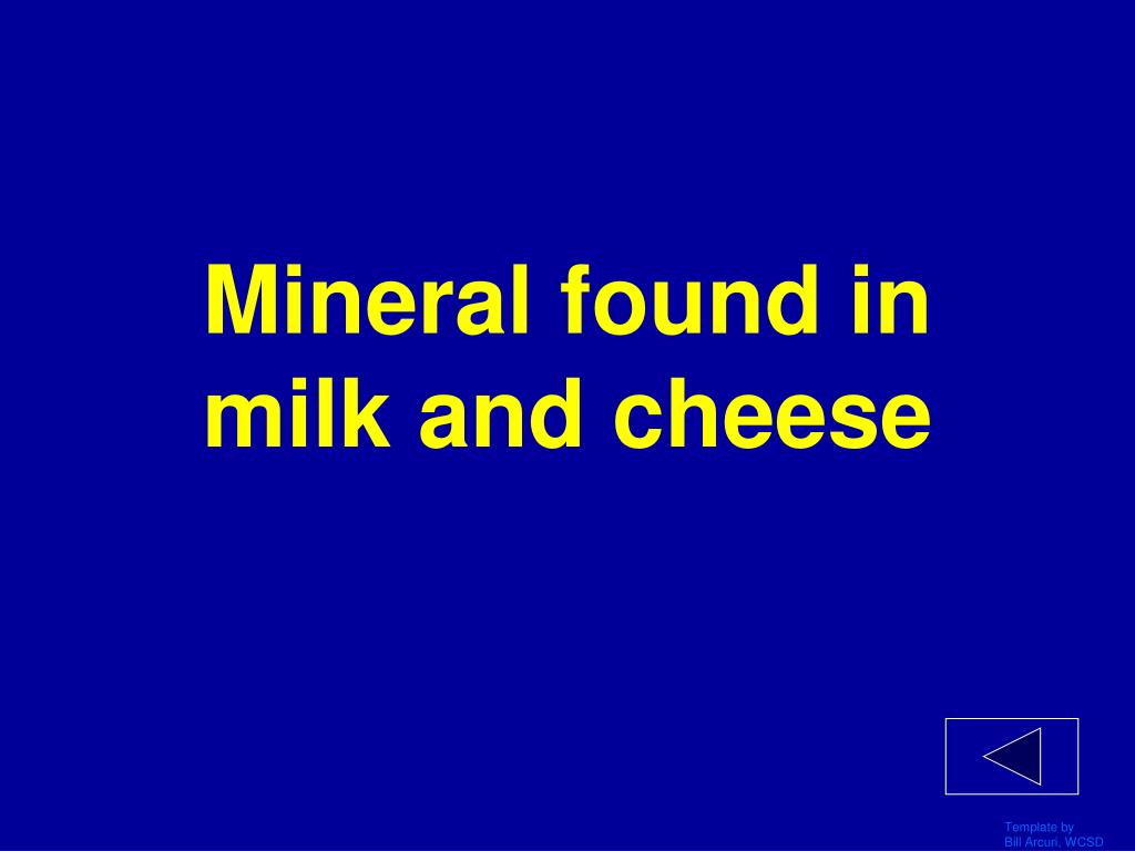Mineral found in milk and cheese