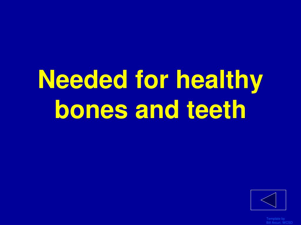 Needed for healthy bones and teeth
