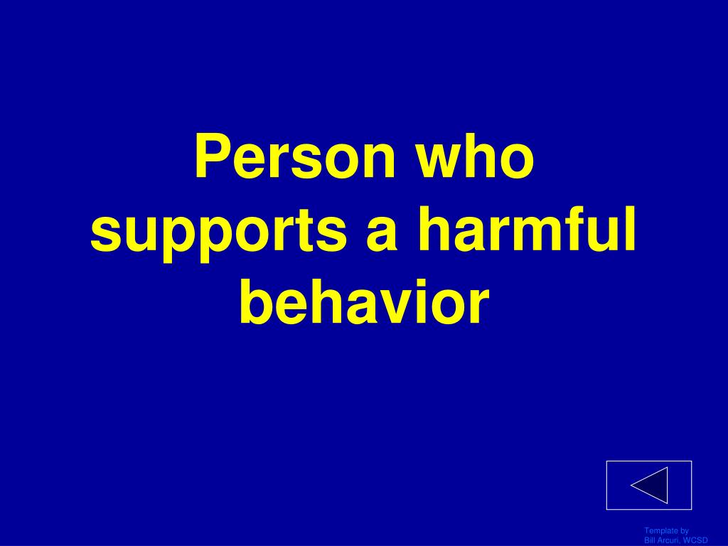 Person who supports a harmful behavior