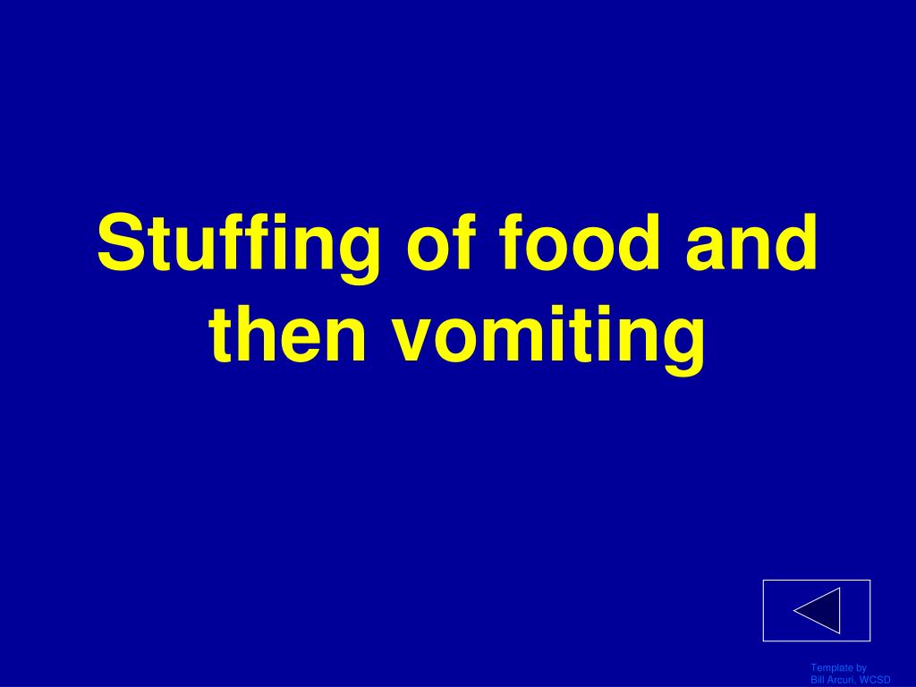 Stuffing of food and then vomiting
