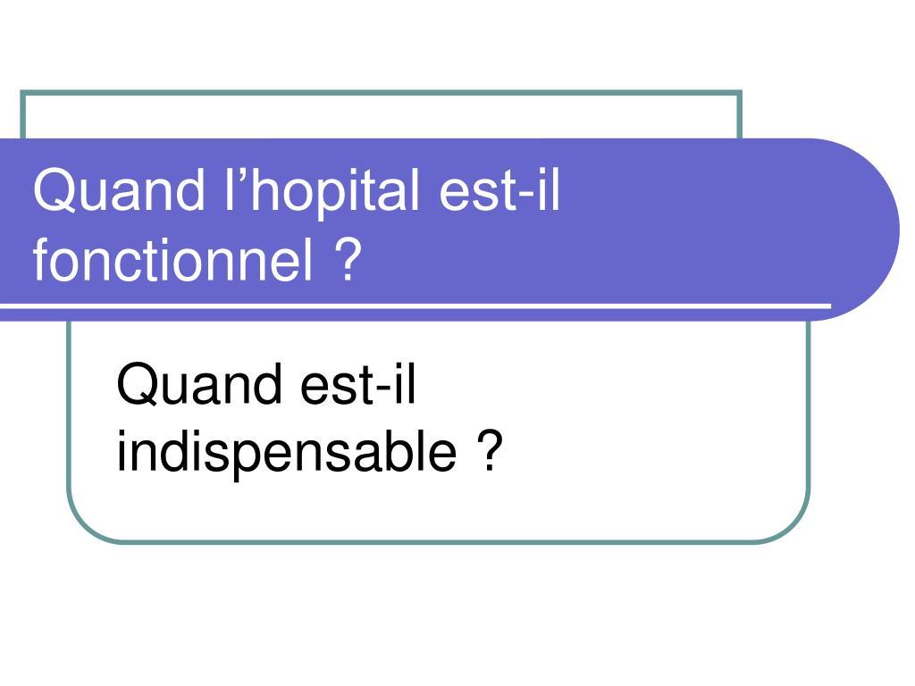 Quand l'hopital est-il fonctionnel ?