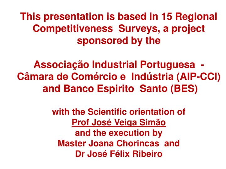 This presentation is based in 15 Regional Competitiveness  Surveys, a project sponsored by the