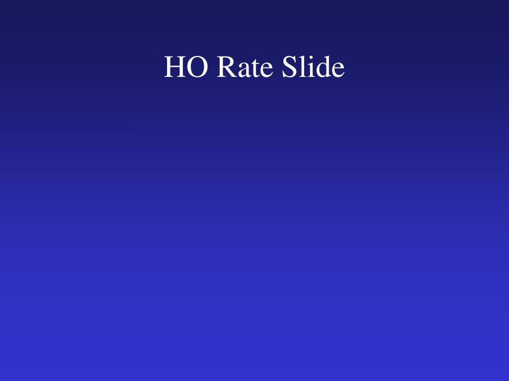 HO Rate Slide