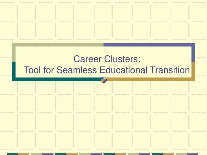 career clusters tool for seamless educational transition n.