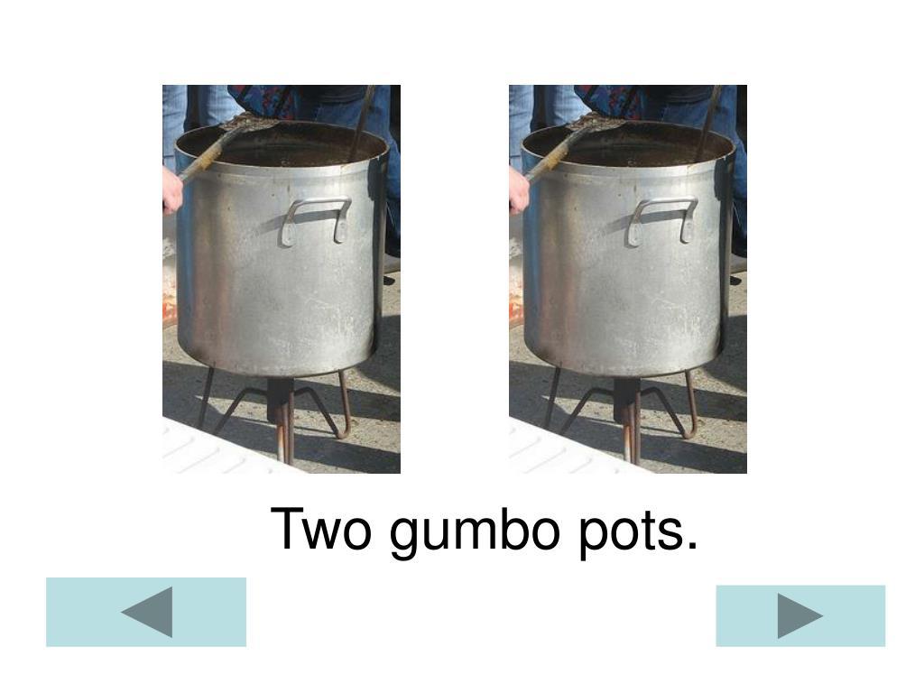 Two gumbo pots.