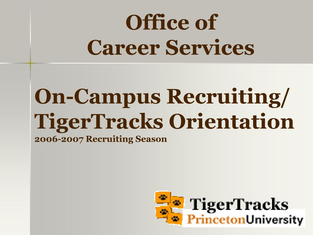 on campus recruiting tigertracks orientation 2006 2007 recruiting season l.