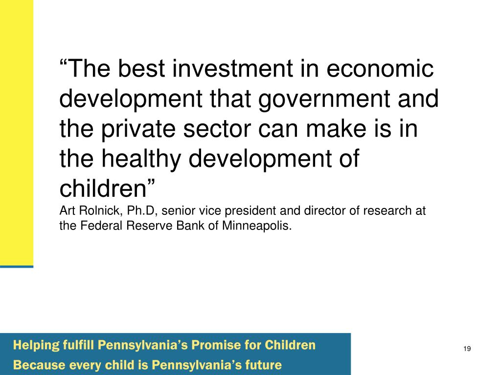 """""""The best investment in economic development that government and the private sector can make is in the healthy development of children"""""""
